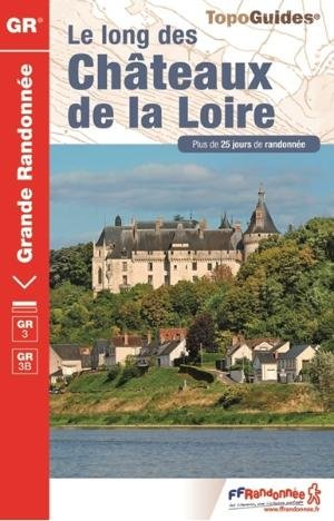 Chateaux De La Loire Gr3/gr3b A Pied Plus De 25 Jours De Randonnees