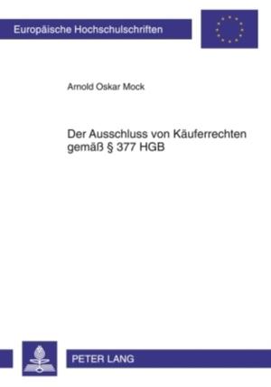 Der Ausschluss von Käuferrechten gemäß § 377 HGB