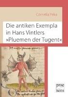Die antiken Exempla in Hans Vintlers »Pluemen der Tugent«