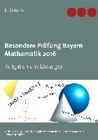Besondere Prüfung Bayern Mathematik 2016