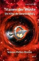 Titanen der Wüste - Hüter der Genesis Band 4 - Science-Fiction-Roman