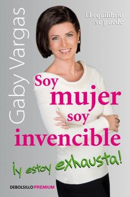 Soy Mujer, Soy Invencible y Estoy Exhausta / I'm a Woman, I'm Invincible, and I' M Exhausted!