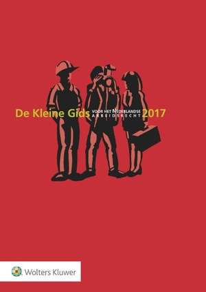 De kleine gids voor het Nederlandse arbeidsrecht - 2017