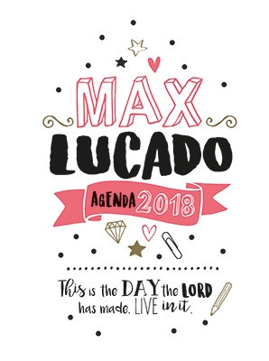 Max Lucado Agenda 2018 This de day the Lord has made