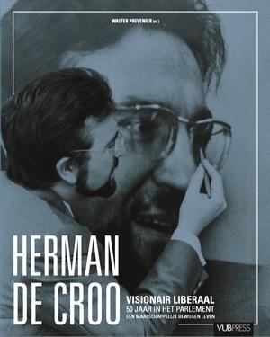 Herman De Croo. Visionair liberaal, 50 jaar in het parlement