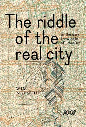 The Riddle of the real city, or the dark knowledge of urbanism