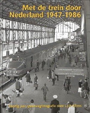 Met de trein door Nederland 1947 - 1986 Veertig jaar spoorfotografie