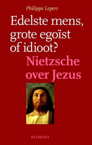 Edelste mens, grote egoïst of idioot?