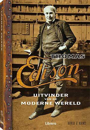 Thomas Edison uitvinder van de moderne wereld