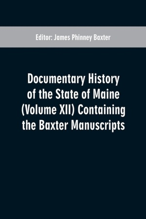 Documentary History Of The State Of Maine (volume Xii) Containing The Baxter Manuscripts