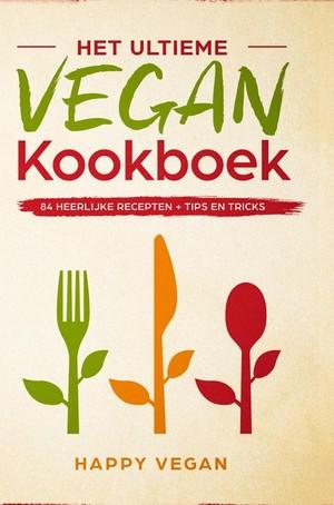 Het ultieme vegan kookboek, 84 heerlijke recepten + onmisbare tips en tricks