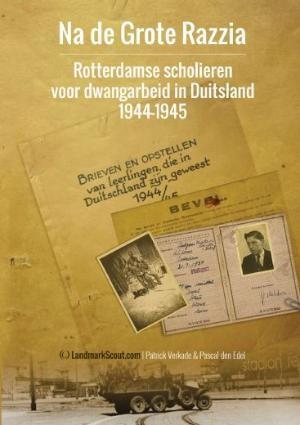 Na de grote razzia - Rotterdamse scholieren voor dwangarbeid 1944-1945