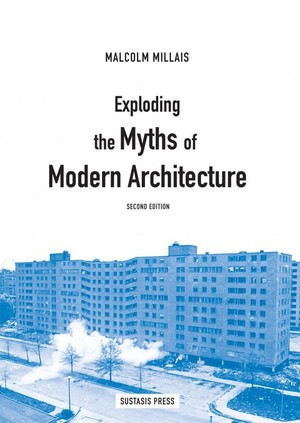Exploding the Myths of Modern Architecture