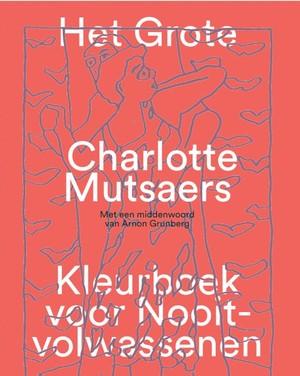 Het grote Charlotte Mutsaers kleurboek voor nooit-volwassenen