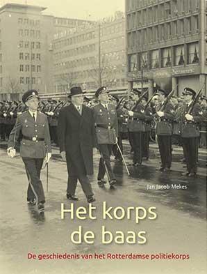 Het korps de baas - De geschiedenis van het Rotterdamse politiekorps