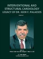 Interventional And Structural Cardiology. Legacy Of Dr. Igor F. Palacios, Vol I