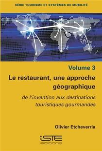Le Restaurant, Une Approche Geographique T.3 ; De L'invention Aux Destinations Touristiques Gourmandes