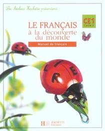 Francais ; Ce1 ; Le Francais A La Decouverte Du Monde ; Livre De L'eleve