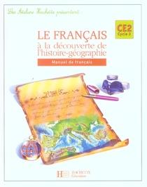 Francais ; Ce2 ; Le Francais A La Decouverte De L'histoire-geograhie ; Livre De L'eleve