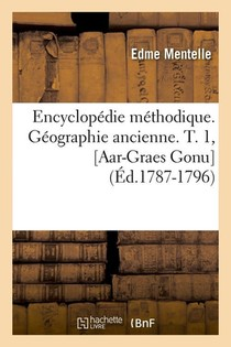 Encyclopedie Methodique. Geographie Ancienne. T. 1, [aar-graes Gonu] (ed.1787-1796)