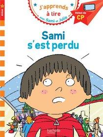 J'apprends A Lire Avec Sami Et Julie ; Cp Niveau 1 ; Sami S'est Perdu