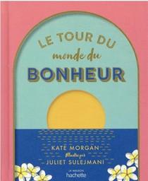 Le Tour Du Monde Du Bonheur : Petit Atlas Du Bien-etre