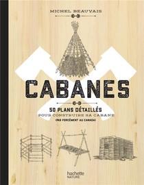 Cabanes ; 50 Plans Detailles Pour Construire Sa Cabane (pas Forcement Au Canada)