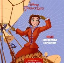 Disney Princesses ; Petites Histoires De Grands Heros ; Belle, L'incroyable Expedition