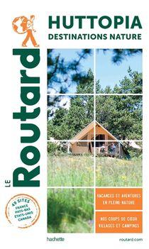 Guide Du Routard ; Huttopia, Destinations Natures