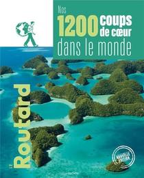 Guide Du Routard ; Nos 1200 Coups De Coeur Dans Le Monde