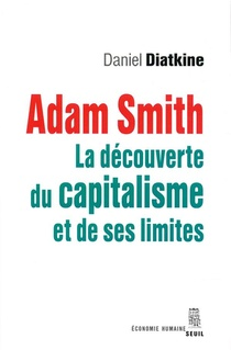 Adam Smith ; La Decouverte Du Capitalisme Et De Ses Limites