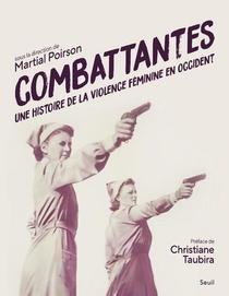 Combattantes ; Une Histoire De La Violence Feminine En Occident