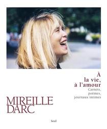 A La Vie, A L'amour ; Carnets, Poemes, Journaux Intimes
