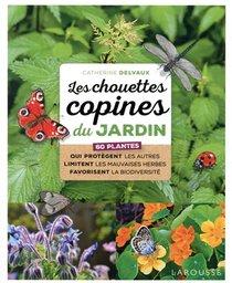 Les Chouettes Copines Du Jardin ; 60 Plantes Qui Protegent Les Autres Limitent Les Mauvaises Herbes