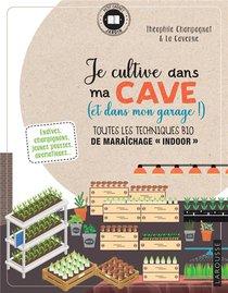 """Je Cultive Dans Ma Cave (et Dans Mon Garage !) ; Toutes Les Techniques Bio De Maraichage """"indoor"""""""