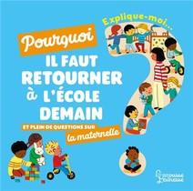 Explique-moi ; La Maternelle ; Pourquoi Il Faut Retourner A L'ecole Demain Et Plein De Questions Sur La Maternelle