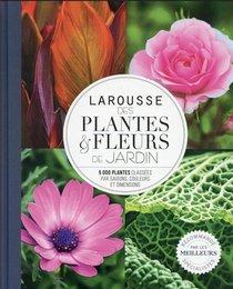 Larousse Des Plantes Et Fleurs De Jardin : 5000 Plantes Classees Par Saisons, Couleurs Et Dimensions