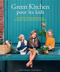 Green Kitchen Pour Les Kids ; Plus De 70 Recettes Vegetariennes Testees Et Approuvees Par Les Enfants