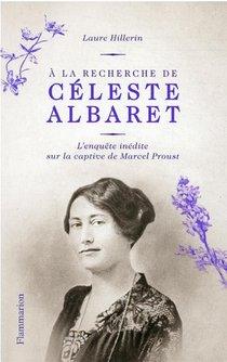 A La Recherche De Celeste Albaret : Une Enquete Inedite Sur La Captive De Marcel Proust