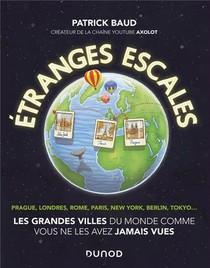 Etranges Escales ; Les Grandes Villes Du Monde Comme Vous Ne Les Avez Jamais Vues