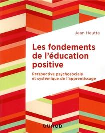 Les Fondements De L'education Positive ; Perspective Psychosociale Et Systemique De L'apprentissage
