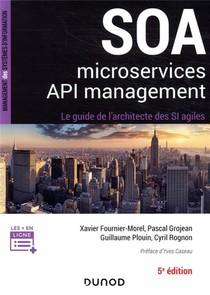 Soa, Microservices, Api Management ; Le Guide De L'architecte Des Si Agiles (5e Edition)