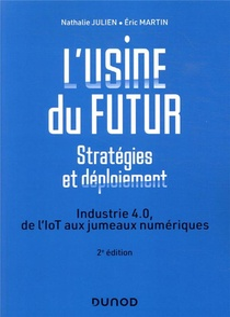 L'usine Du Futur : Strategies Et Deploiement ; Industrie 4.0, De L'iot Aux Jumeaux Numeriques (2e Edition)