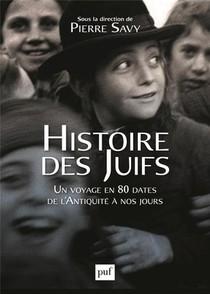 Histoire Des Juifs ; Un Voyage En 80 Dates De L'antiquite A Nos Jours