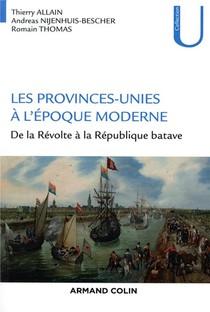 Les Provinces-unies A L'epoque Moderne ; De La Revolte A La Republique Batave