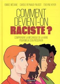 Comment Devient-on Raciste ? Comprendre La Mecanique De La Haine Pour Mieux S'en Preserver