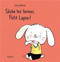 Seche Tes Larmes, Petit Lapin !