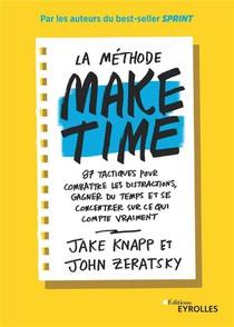 La Methode Make Time ; 87 Tactiques Pour Combattre Les Distractions, Gagner Du Temps Et Se Concentrer