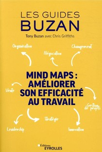 Mind Maps : Ameliorer Son Efficacite Au Travail ; Organisation, Negociation, Changement, Vente (2e Edition)