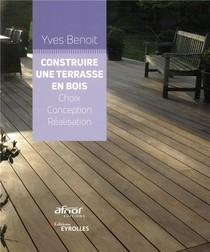 Construire Une Terrasse En Bois ; Choix, Conception, Realisation